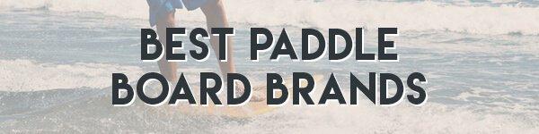Best Paddle Board Brands 2021