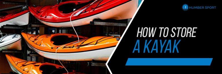 Kayak Care 101: How To Store A Kayak?