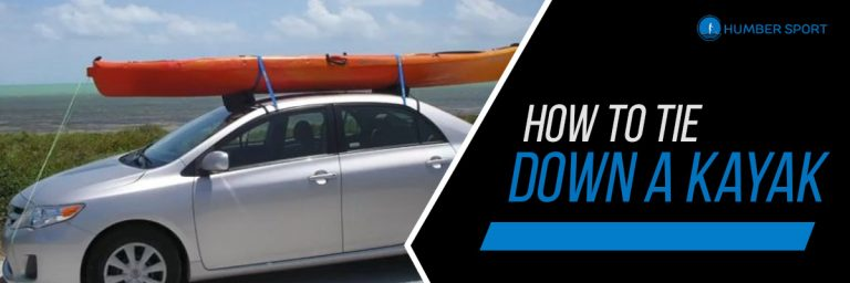 Kayaking Tips: How to Tie Down A Kayak?