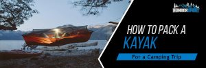 How to Pack Your Kayak for a Camping Trip